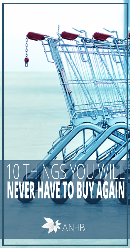 10 Things You Will Never Have To Buy Again Updated For 2018
