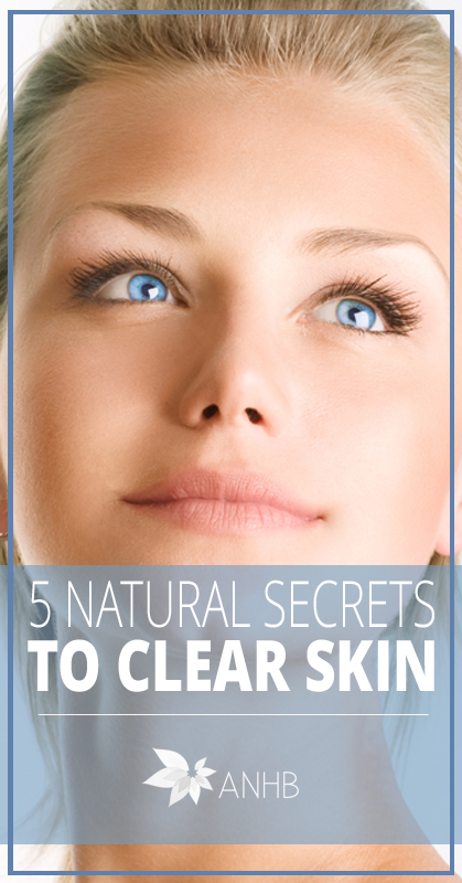 5 Natural Secrets to Clear Skin - All Natural Home and Beauty