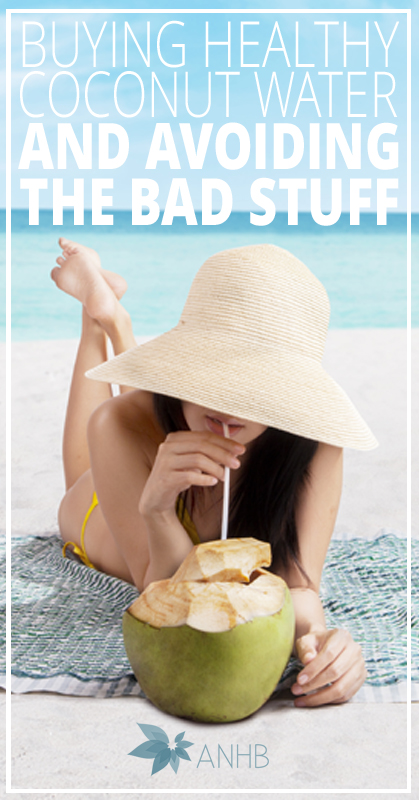 Buying Healthy Coconut Water and Avoiding the Bad Stuff - All Natural Home and Beauty