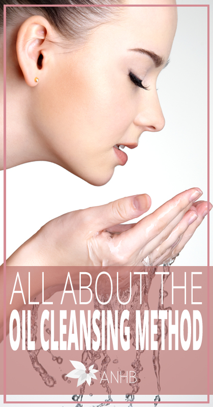 All About the Oil Cleansing Method - All Natural Home and Beauty