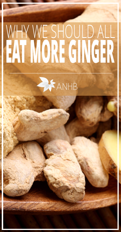 Why We Should All Eat More Ginger - All Natural Home and Beauty