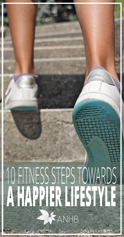 10 Fitness Steps Towards a Happier Lifestyle - All Natural Home and Beauty