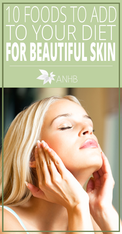 10 Foods to Add to Your Diet for Beautiful Skin - All Natural Home and Beauty