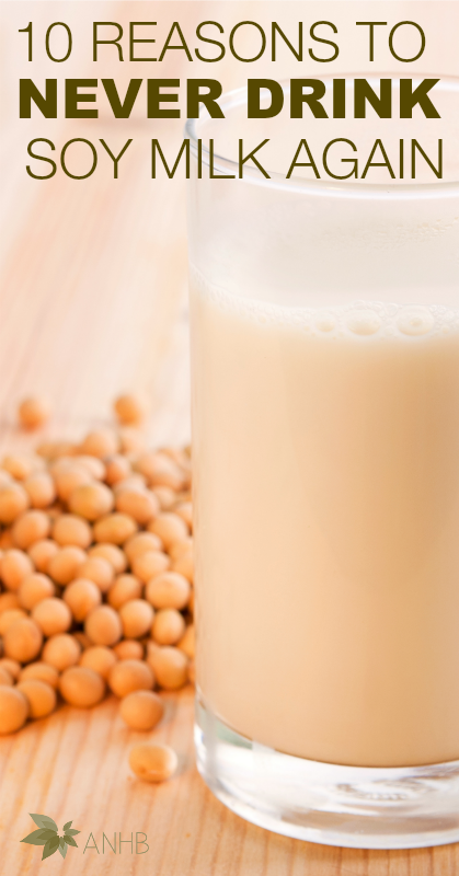 10 Reasons to Never Drink Soy Milk Again - All Natural Home and Beauty #soymilk #dairyfree #naturalhealth