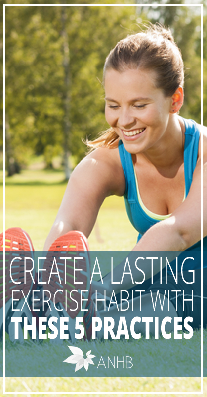 Create a Lasting Exercise Habit with These 5 Practices - All Natural Home and Beauty