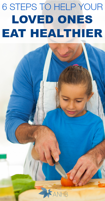6 Steps to Help Your Loved Ones Eat Healthier #health #realfood